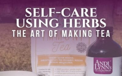 Self-Care Using Herbs: The Art of Making Tea