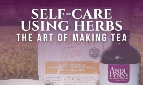 Self-Care Using Herbs: The Art of Making Tea