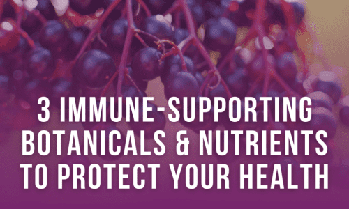 3 Immune-Supporting Botanicals & Nutrients To Protect Your Health